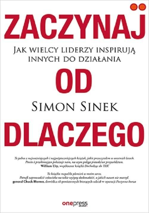 okładka Zaczynaj od DLACZEGO Jak wielcy liderzy inspirują innych do działaniaksiążka |  | Simon Sinek
