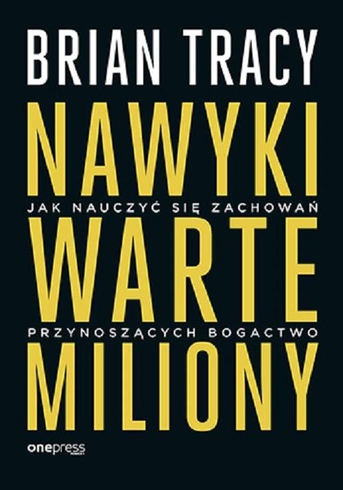 okładka Nawyki warte miliony Jak nauczyć się zachowań przynoszących bogactwoksiążka |  | Brian Tracy