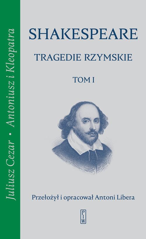 okładka Tragedie rzymskie, t. 1: Juliusz Cezar, Antoniusz i Kleopatraksiążka |  | William Shakespeare