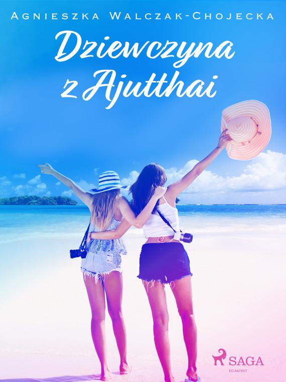 okładka Dziewczyna z Ajutthaiebook | epub, mobi | AGNIESZKA WALCZAK-CHOJECKA