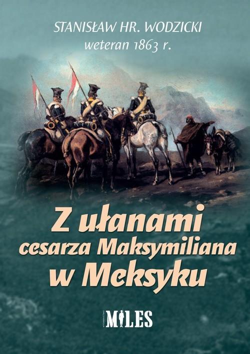 okładka Z ułanami cesarza Maksymiliana w Meksykuksiążka |  | Wodzicki Stanisław