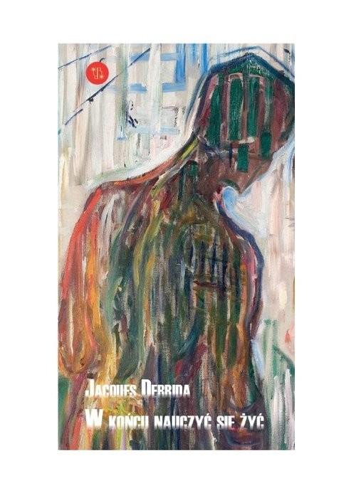 okładka W końcu nauczyć się żyć / Eperons-Ostrogiksiążka      Jacques Derrida