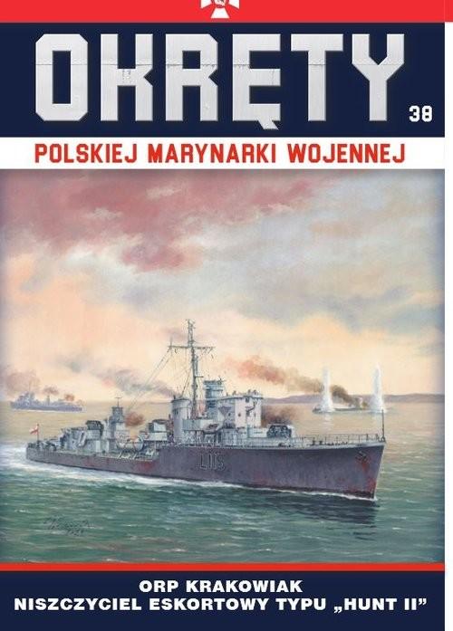 okładka Okręty Polskiej Marynarki Wojennej Tom 38 ORP Krakowiak - niszczyciel eskortowy typu Hunt IIksiążka     