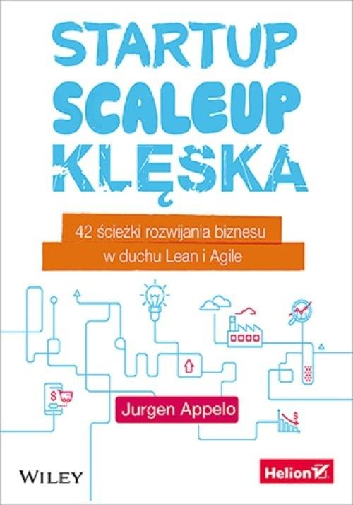 okładka Startup, scaleup, klęska 42 ścieżki rozwijania biznesu w duchu Lean i Agileksiążka |  | Appelo Jurgen