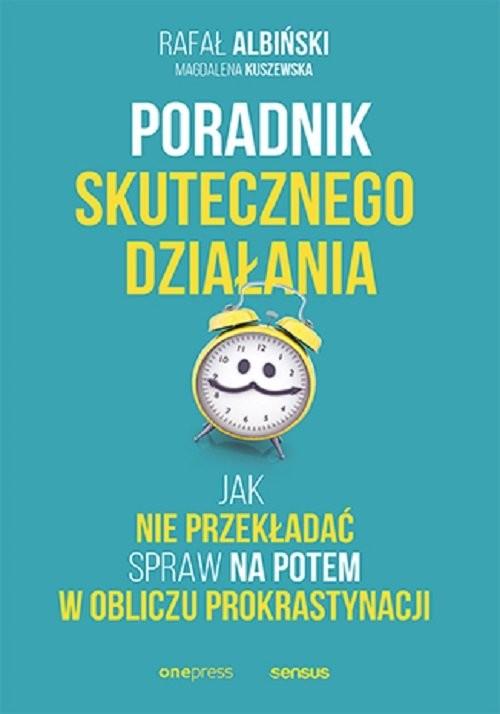 okładka Poradnik skutecznego działania Jak nie przekładać spraw na potem w obliczu prokrastynacjiksiążka      Albiński Rafał, Kuszewska Magdalena