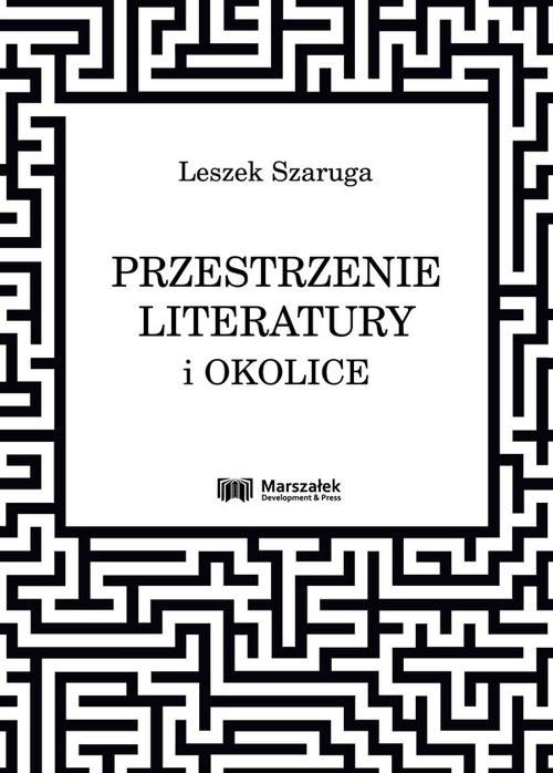 okładka Przestrzenie literatury i okoliceksiążka      Leszek Szaruga