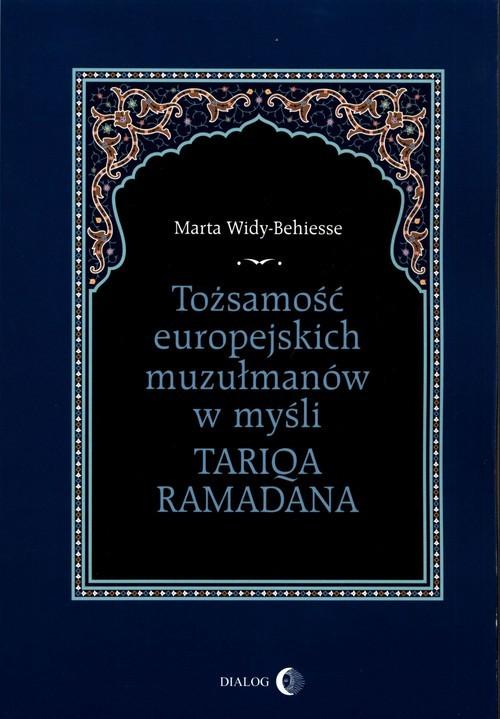okładka Tożsamość europejskich muzułmanów w myśli Tariqa Ramadanaksiążka      Marta Widy-Behiesse