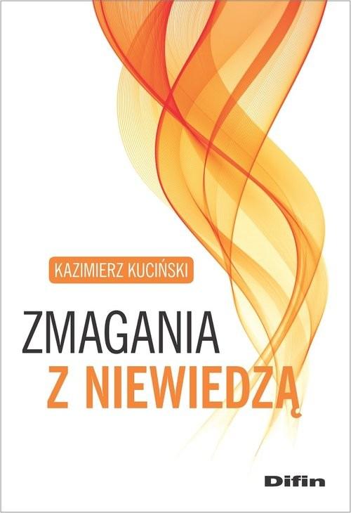 okładka Zmagania z niewiedząksiążka      Kazimierz Kuciński