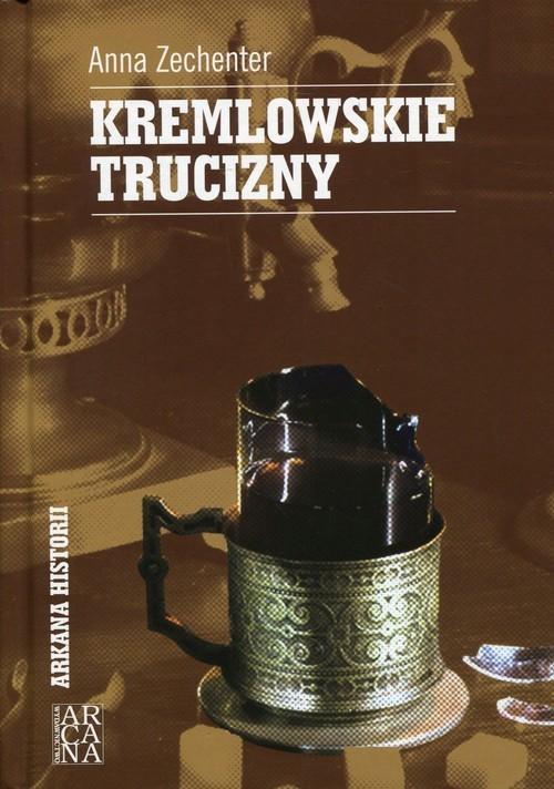 okładka Kremlowskie truciznyksiążka |  | Anna Zechenter