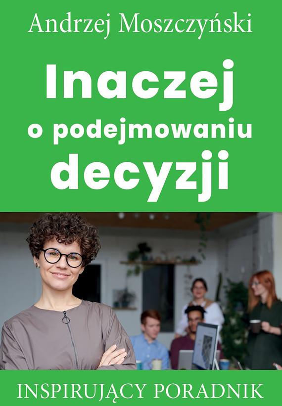 okładka Inaczej o podejmowaniu decyzjiebook | epub, mobi | Andrzej Moszczyński