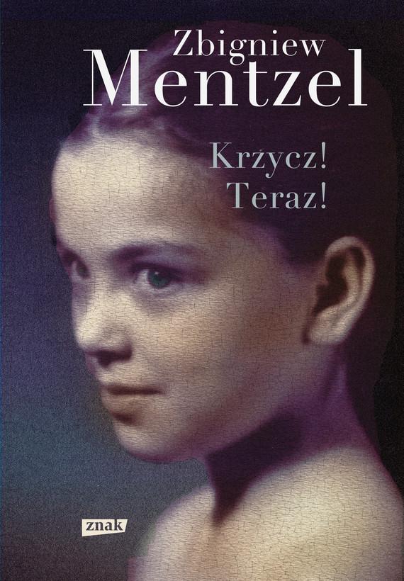 okładka Krzycz! Teraz!ebook | epub, mobi | Zbigniew Mentzel
