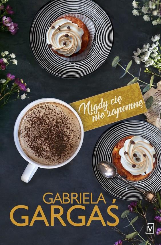 okładka Nigdy cię nie zapomnęksiążka      Gabriela Gargaś