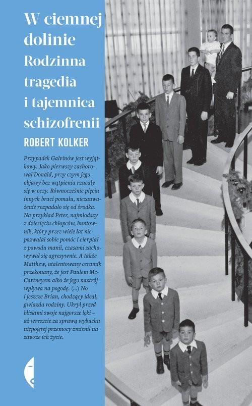 okładka W ciemnej dolinie Rodzinna tragedia i tajemnica schizofreniiksiążka |  | Robert Kolker