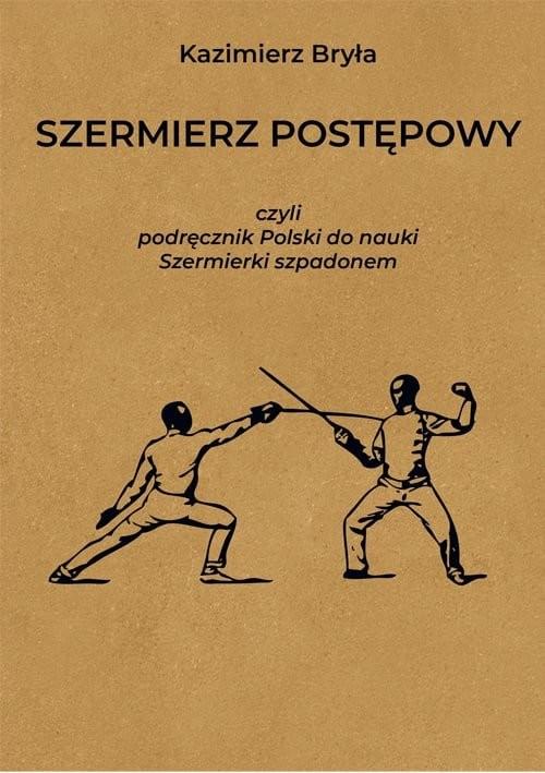 okładka Szermierz postępowy czyli podręcznik polski do nauki szermierki szpadonemksiążka      Kazimierz Bryła