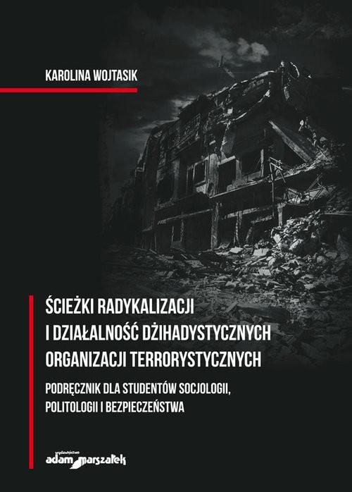 okładka Ścieżki radykalizacji i działalność dżihadystycznych organizacji terrorystycznychksiążka |  | Karolina Wojtasik