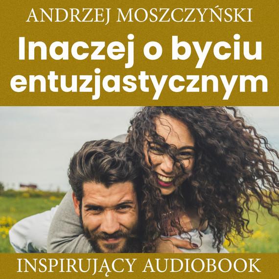 okładka Inaczej o byciu entuzjastycznymaudiobook | MP3 | Andrzej Moszczyński