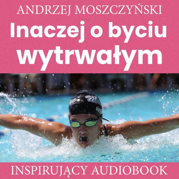 okładka Inaczej o byciu wytrwałymaudiobook | MP3 | Andrzej Moszczyński