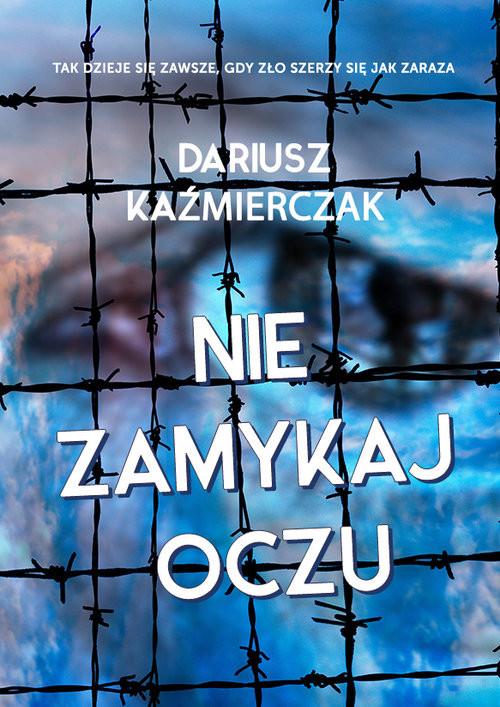 okładka Nie zamykaj oczuksiążka      Kaźmierczak Dariusz