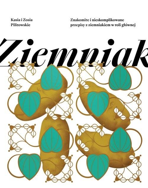 okładka Ziemniak Proste i niebanalne przepisy z ziemniakiem w roli głównejksiążka      Zofia Pilitowska, Katarzyna Pilitowska