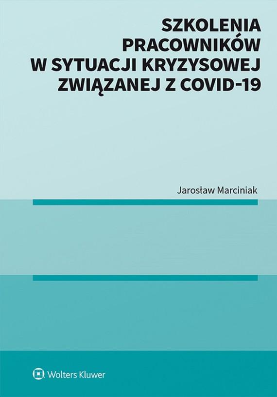 okładka Szkolenia pracowników w sytuacji kryzysowej związanej z COVID-19 (pdf)ebook   pdf   Jarosław Marciniak