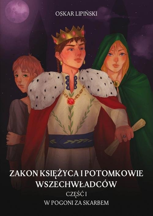 okładka Zakon Księżyca i potomkowie wszechwładców Część 1 W pogoni za skarbemksiążka |  | Oskar Lipiński