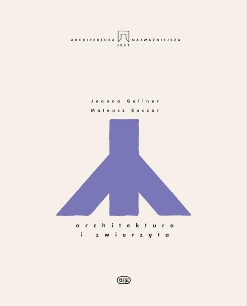 okładka Architektura i zwierzętaksiążka      Joanna Gellner, Boczar Mateusz