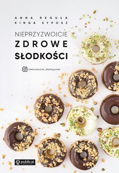 okładka Nieprzyzwoicie zdrowe słodkościksiążka      Anna Reguła, Syposz Kinga