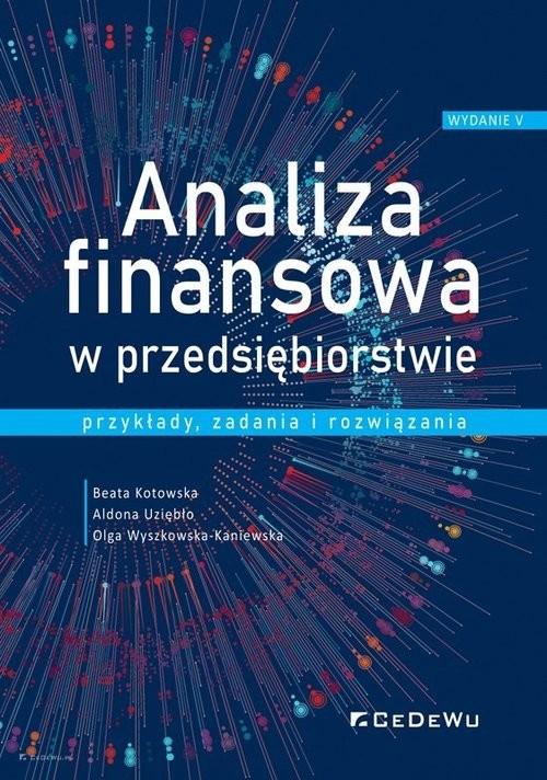 okładka Analiza finansowa w przedsiębiorstwie - przykłady, zadania i rozwiązaniaksiążka      Beata Kotowska, Aldona Uziębło, Olga Wyszkowska-Kaniewska