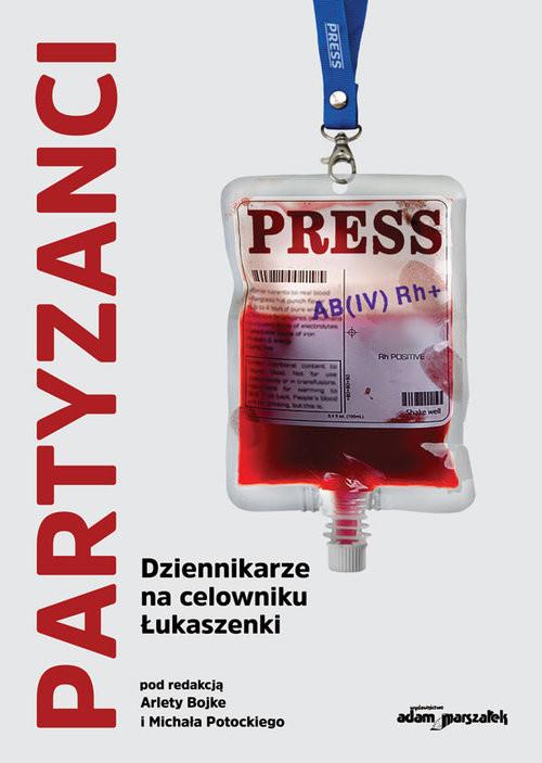 okładka Partyzanci. Dziennikarze na celowniku Łukaszenkiksiążka |  | Arleta Bojke (red.), Michał Potocki