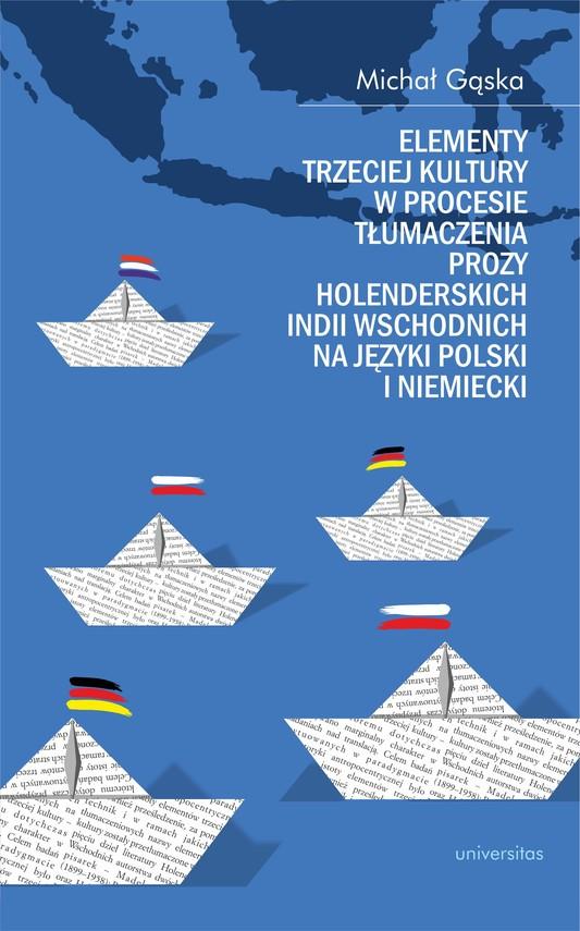 okładka Elementy trzeciej kultury w procesie tłumaczenia prozy Holenderskich Indii Wschodnich na języki polski i niemieckiebook   pdf   Gąska Michał
