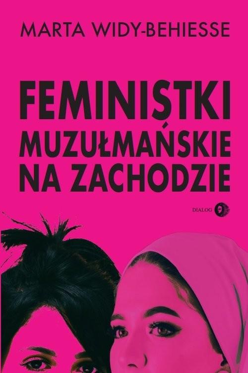 okładka Feministki muzułmańskie na Zachodzieksiążka      Marta Widy-Behiesse
