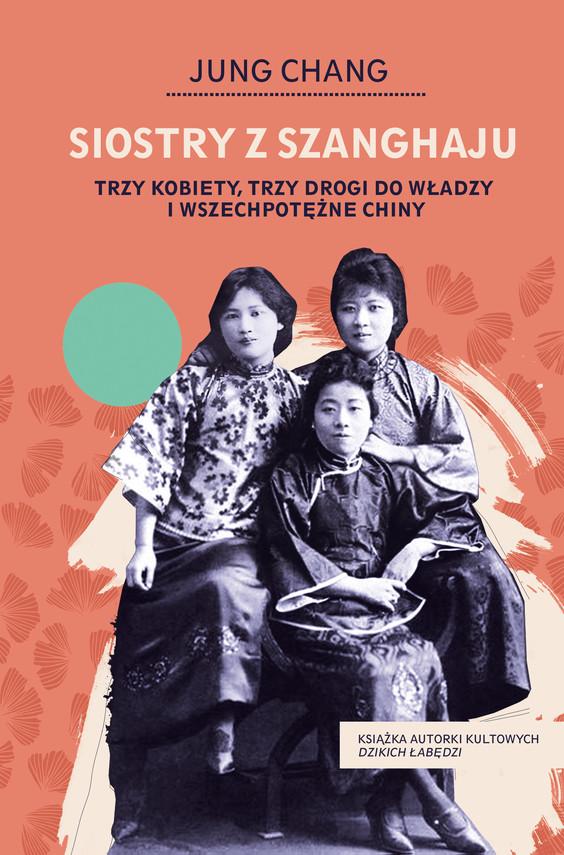 okładka Siostry z Szanghaju. Trzy kobiety, trzy drogi do władzy i wszechpotężne Chinyebook   epub, mobi   Jung Chang