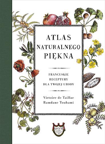 okładka Atlas naturalnego piękna. Francuskie receptury dla twojej urodyksiążka |  | de TaillacVictoire, Ramdane Touhami