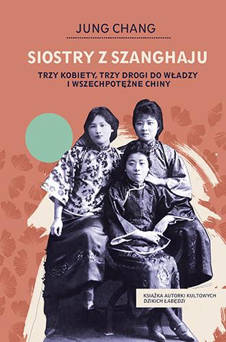 okładka Siostry z Szanghaju. Trzy kobiety, trzy drogi do władzy i wszechpotężne Chiny książka      Jung Chang