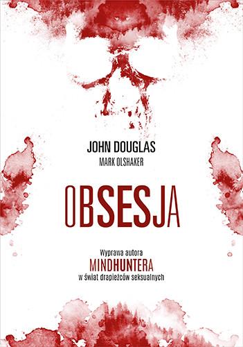 """okładka Obsesja. Wyprawa autora """"Mindhuntera"""" w świat drapieżców seksualnych książka      John Douglas, Mark Olshaker"""