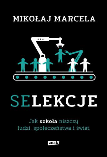 okładka Selekcje. Jak szkoła niszczy ludzi, społeczeństwa i świat książka      Mikołaj Marcela