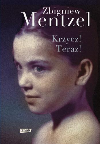 okładka Krzycz! Teraz! książka      Zbigniew Mentzel