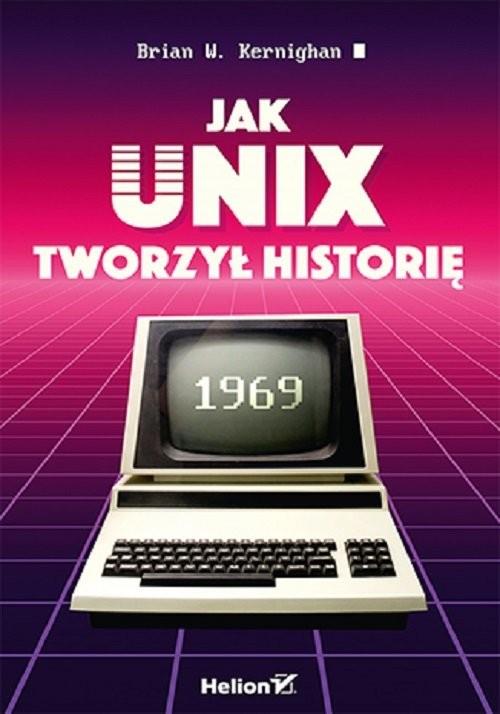 okładka Jak Unix tworzył historięksiążka      Kernighan BrianW.