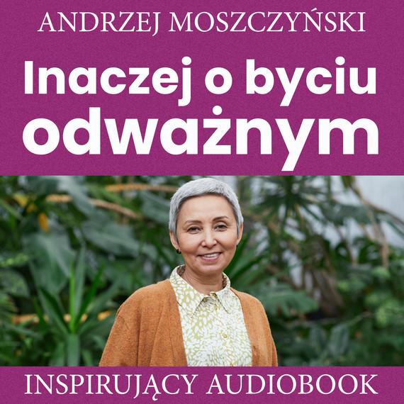 okładka Inaczej o byciu odważnymaudiobook | MP3 | Andrzej Moszczyński