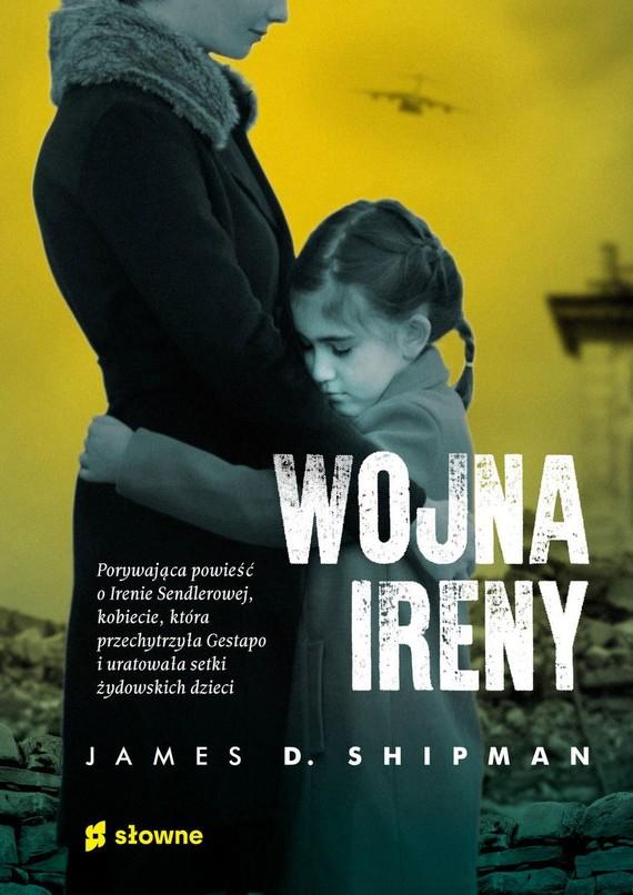okładka Wojna Ireny książka      James D.Shipman