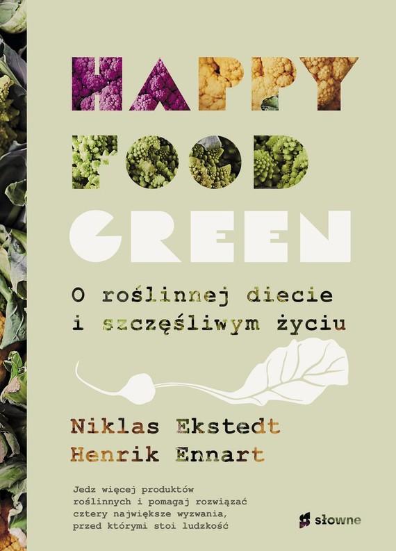 okładka Happy food green. O roślinnej diecie i szczęśliwym życiu książka      Henrik Ennart, Niklas Ekstedt
