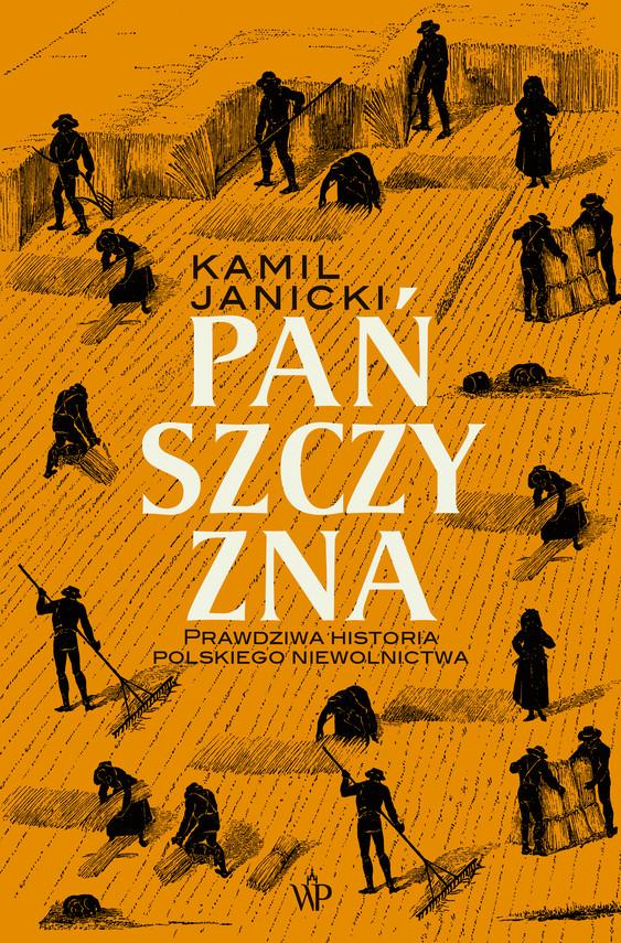 okładka Pańszczyzna. Prawdziwa historia polskiego niewolnictwaebook | epub, mobi | Kamil Janicki