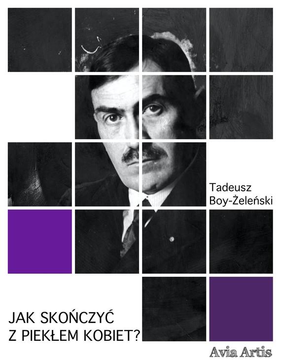 okładka Jak skończyć z piekłem kobiet?ebook   epub, mobi   Tadeusz Boy-Żeleński