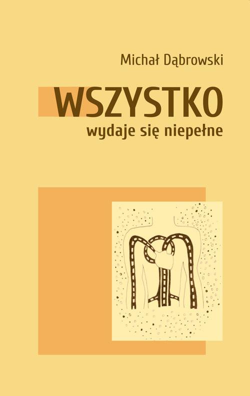 okładka Wszystko wydaje się niepełneksiążka      Michał Dąbrowski