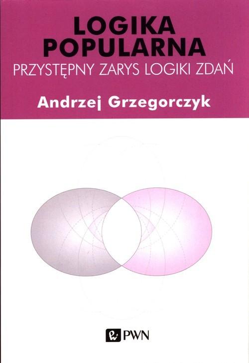 okładka Logika popularna Przystępny zarys logiki zdańksiążka |  | Andrzej Grzegorczyk
