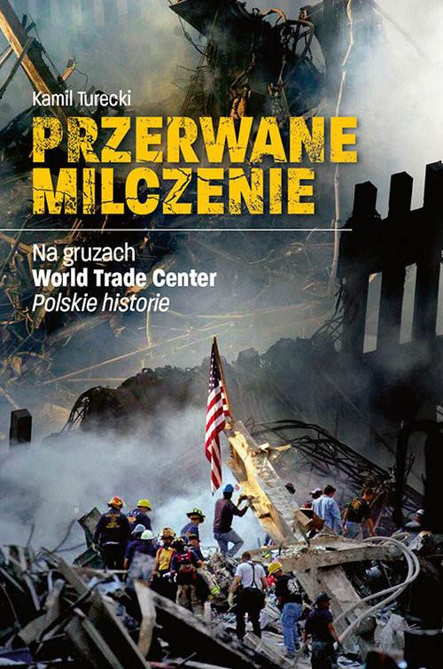 okładka Przerwane Milczenie Na gruzach World Trade Center. Polskie historieksiążka |  | Kamil Turecki