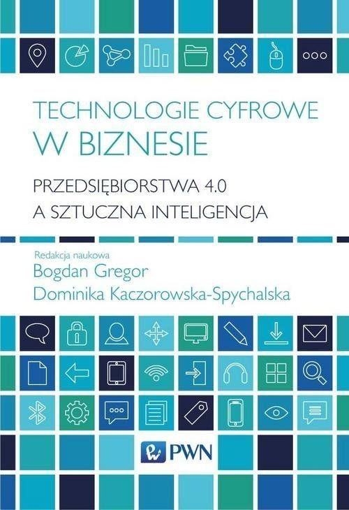 okładka Technologie cyfrowe w biznesie Przedsiębiorstwa 4.0 a sztuczna inteligencjaksiążka |  |