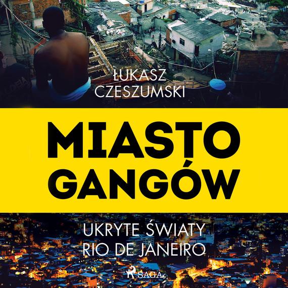 okładka Miasto gangów. Ukryte światy Rio de Janeiroaudiobook   MP3   Łukasz Czeszumski