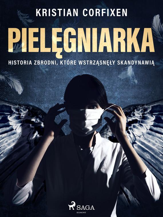 okładka Pielęgniarka - Historia zbrodni, które wstrząsnęły Skandynawiąebook | epub, mobi | Kristian Corfixen