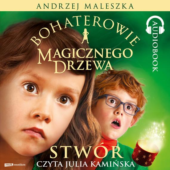 okładka Bohaterowie Magicznego Drzewa. Stwóraudiobook | MP3 | Andrzej Maleszka